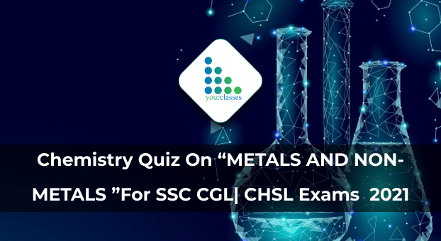 """Chemistry Quiz On """"METALS AND NON-METALS """"For SSC CGL