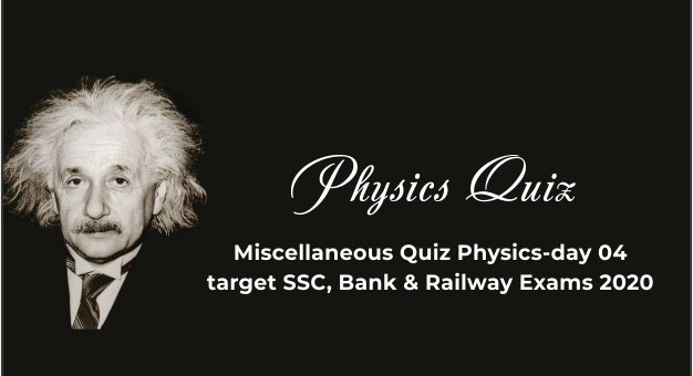 Miscellaneous Quiz Physics-day 04 target SSC, Bank & Railway Exams 2020