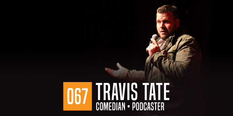 "PODCAST 067: ""Comedian Travis Tate"""
