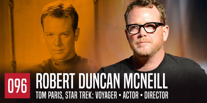 """PODCAST 096: """"Robert Duncan McNeill"""""""