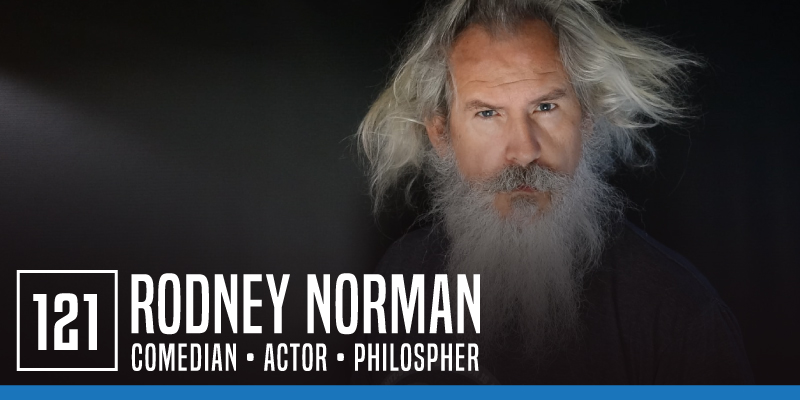 """PODCAST 121: """"Rodney Norman"""""""