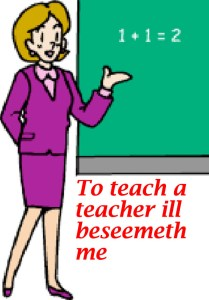 To teach a teacher ill beseemeth me