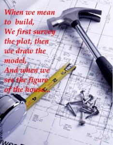 When we mean to build we first survey the plot, then draw the model