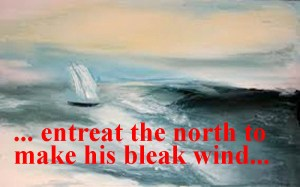 entreat the north to make his bleak wind kiss my parched lips