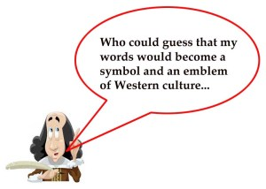 Shakespeare speech bubble, Who could guess that my words would become a symbol and an emblem of Western culture