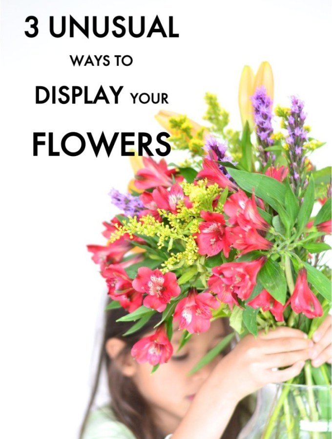 3 unusual ways to display your flowers