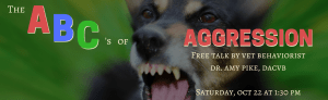 The ABCs of Aggression. Free talk by vet behaviorist Dr. Amy Pike, DACVB. Saturday October 22 at 1:30 pm. Photo of a black and tan dog with teeth bared.