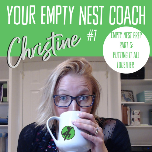 Your Empty Nest Coach Podcast, Episode 7. Empty Nest Prep Series 5/5: The Tool that Changes Lives – Putting it all together