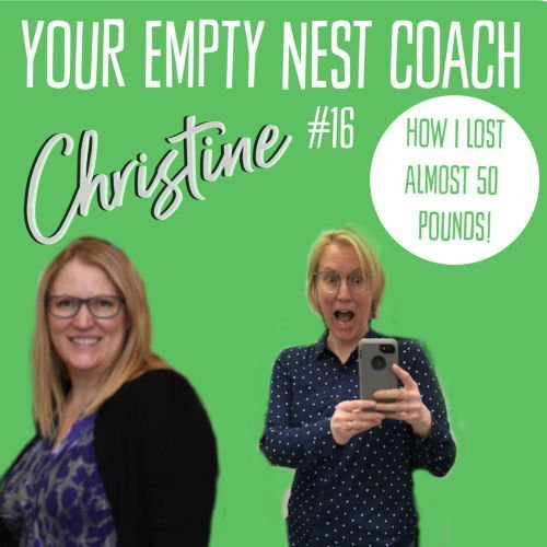 Your Empty Nest Coach Podcast, Episode 16: How I lost almost 50 pounds and am still losing