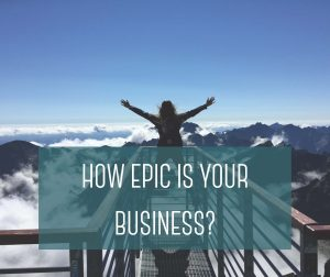 how epic is your business