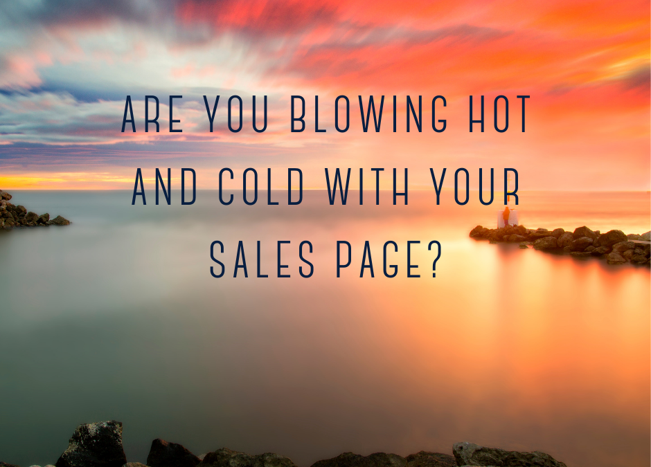 Are you blowing hot and cold with your sales page?