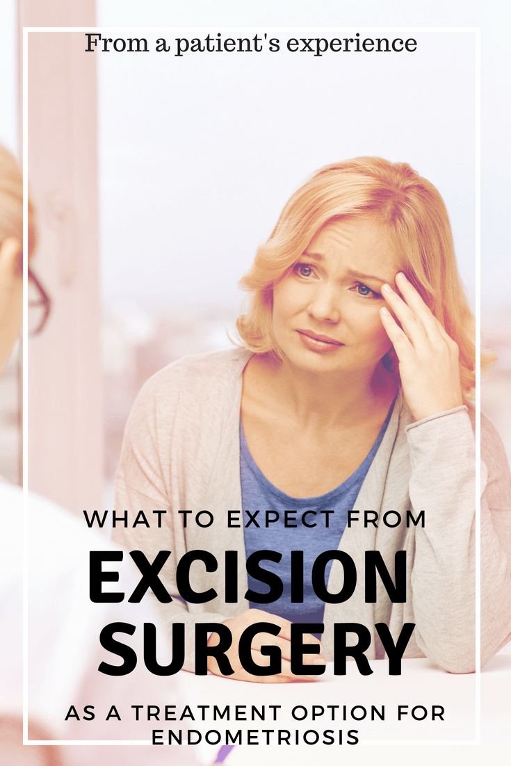 What to Expect from Excision Surgery for Endometriosis As A Treatment Option (A Patient's Experience)