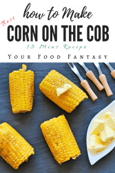 Best Corn On The Cob Recipe | Your Food Fantasy