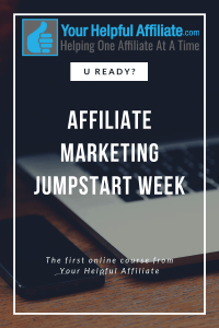 Affiliate Marketing Jumpstart Week - Course by Your Helpful Affiliate