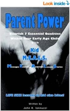 Parent Power - Nourish 7 Essential Qualities Within Your Early Age Child by John R. Iannuzzi