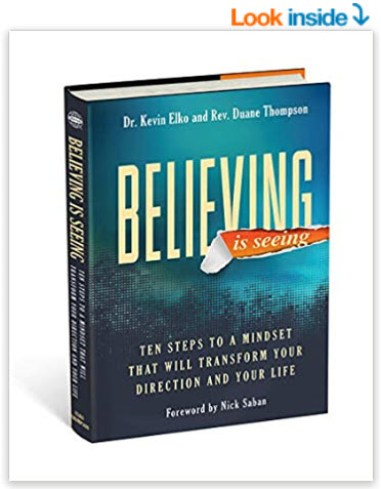 Believing Is Seeing: Ten Steps to a Mindset That Will Transform Your Direction and Your Life by kevin elko