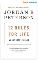 12 Rules for Life: An Antidote to Chaos Hardcover – January 23, 2018 by Jordan B. Peterson
