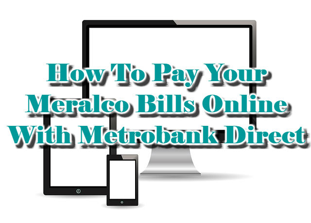 How To Pay Your Meralco Bills Online With Metrobank Direct