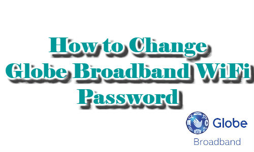 How to Change Globe Broadband WiFi Name and Password