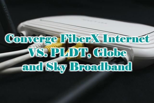 Converge FiberX Internet VS. PLDT, Globe and Sky Broadband