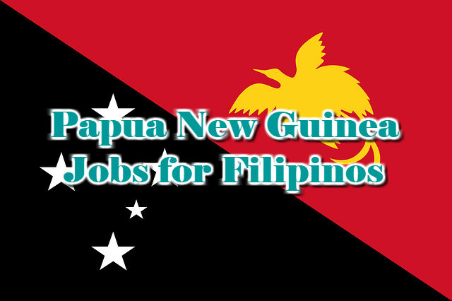 Papua New Guinea Jobs for Filipinos 2018