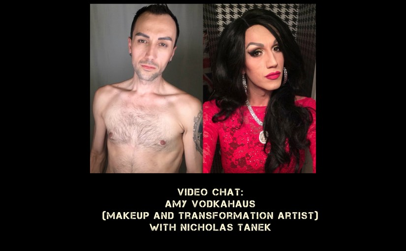 VIDEO CHAT: Amy Vodkahaus (Makeup/Transformation artist) w/ Nicholas Tanek