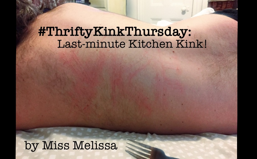 #ThriftyKinkThursday: Last-minute Kitchen Kink!