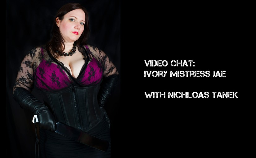 VIDEO CHAT: Ivory Mistress Jae w/ Nicholas Tanek