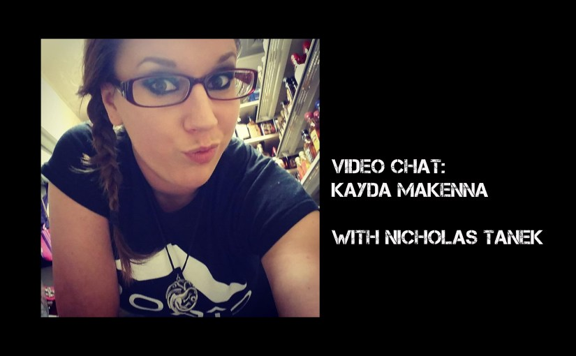 VIDEO CHAT: Kayda Makenna interview with Nicholas Tanek