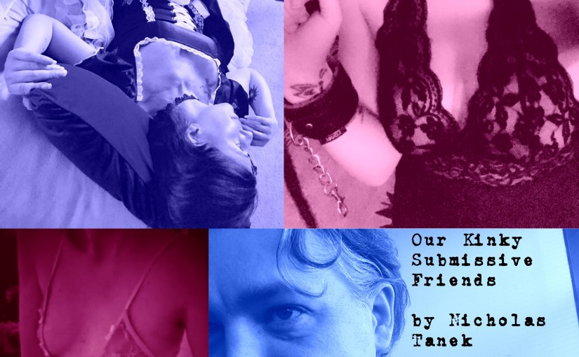 Our Kinky Submissive Friends by Nicholas Tanek