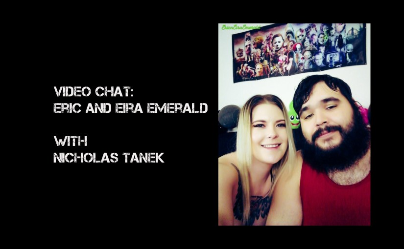 VIDEO CHAT: Eric and Eira Emerald with Nicholas Tanek