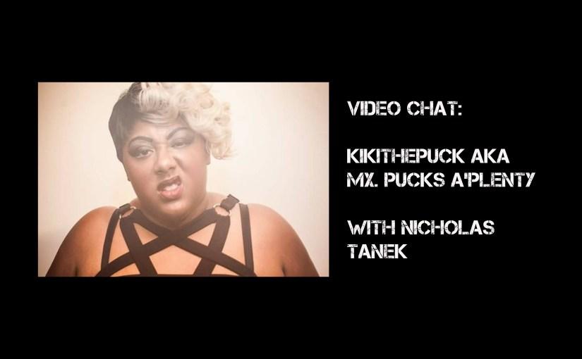 VIDEO CHAT: kikiTHEpuck with Nicholas Tanek