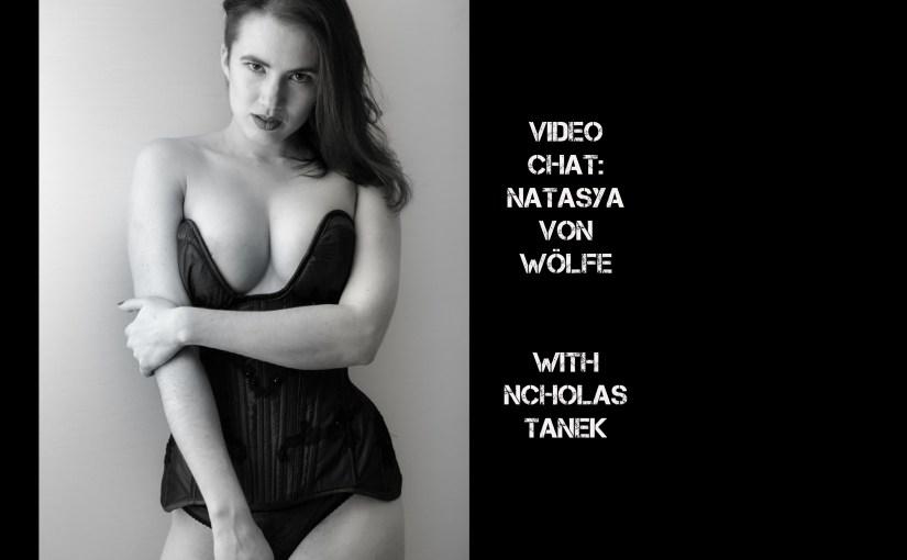VIDEO CHAT: Natasya von Wölfe with Nicholas Tanek