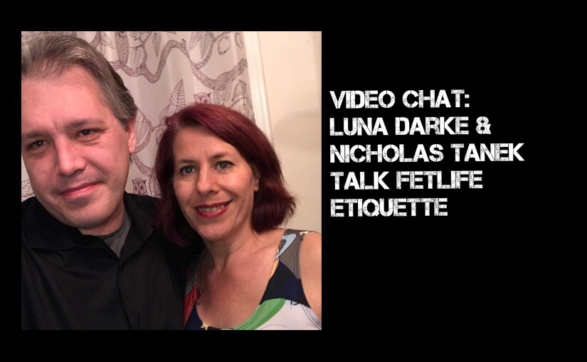 VIDEO CHAT: Luna Darke & Nicholas Tanek talk FETLIFE Etiquette