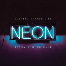 Randy Rogers Band – Nothing Shines Like Neon