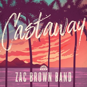 Zac Brown Band To Release 'Castaway' As Next Single