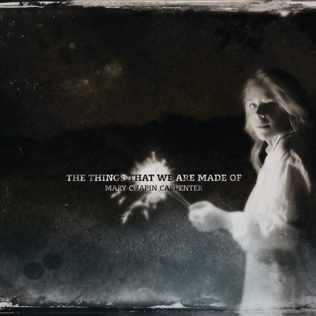 Mary Chapin Carpenter – The Things That We Are Made Of