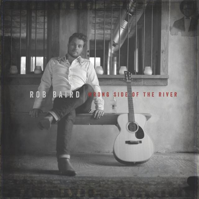 Rob Baird – Wrong Side Of The River