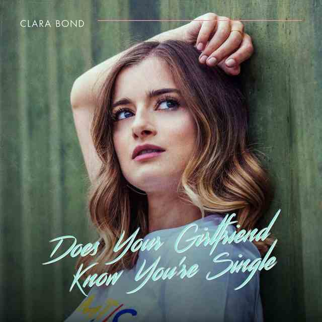 INTERVIEW: Clara Bond On Her New Single 'Does Your Girlfriend Know You're Single'