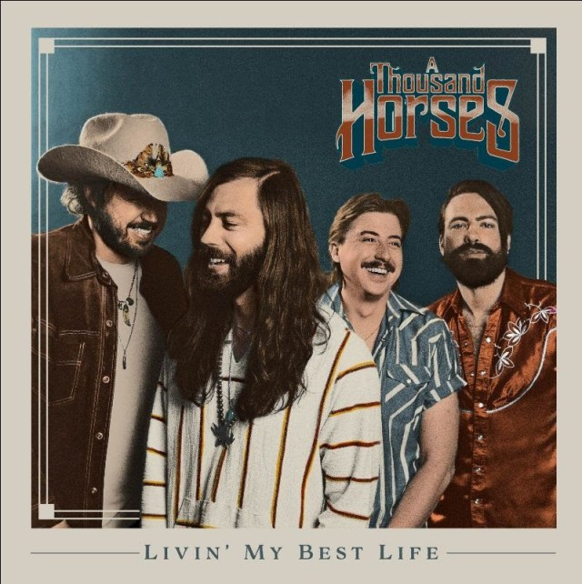 A Thousand Horses Release New Song 'Livin' My Best Life'