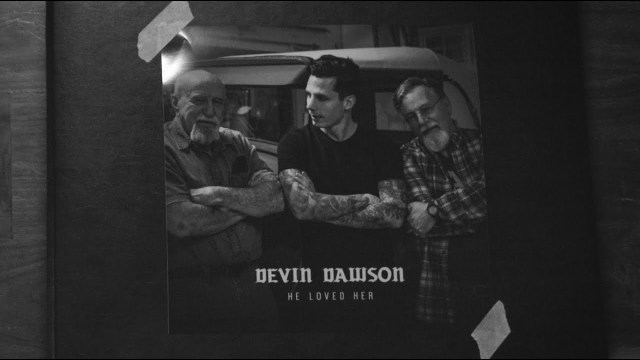 Devin Dawson Pays Tribute To Grandfather In 'He Loved Her'