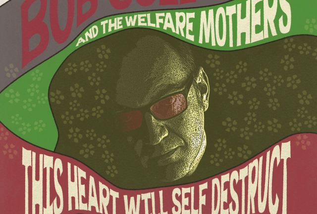 ALBUM REVIEW: Bob Collum and the Welfare Mothers – 'This Heart Will Self Destruct'