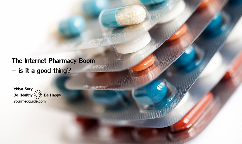 The Internet Pharmacy Boom – is it a good thing? Vidya Sury