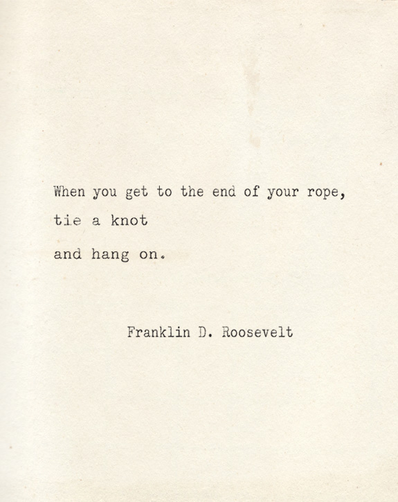 When you feel like you're at the end of your rope...