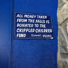 """All money taken from the falls is donated to the crippled children fund."" - Thanks, Pedro"