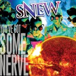 Snew - You've got some nerve