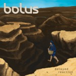 bolus - delayed reaction