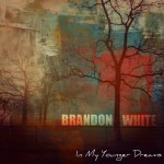 brandon white - in my younger dreams