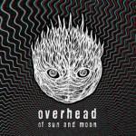 overhead - of sun and moon