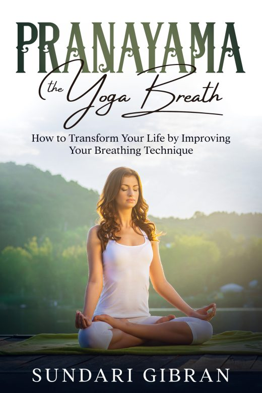 Pranayama: The Yoga Breath: How to Transform Your Life by Improving Your Breathing Technique Sundari Gibran yournewbook.com
